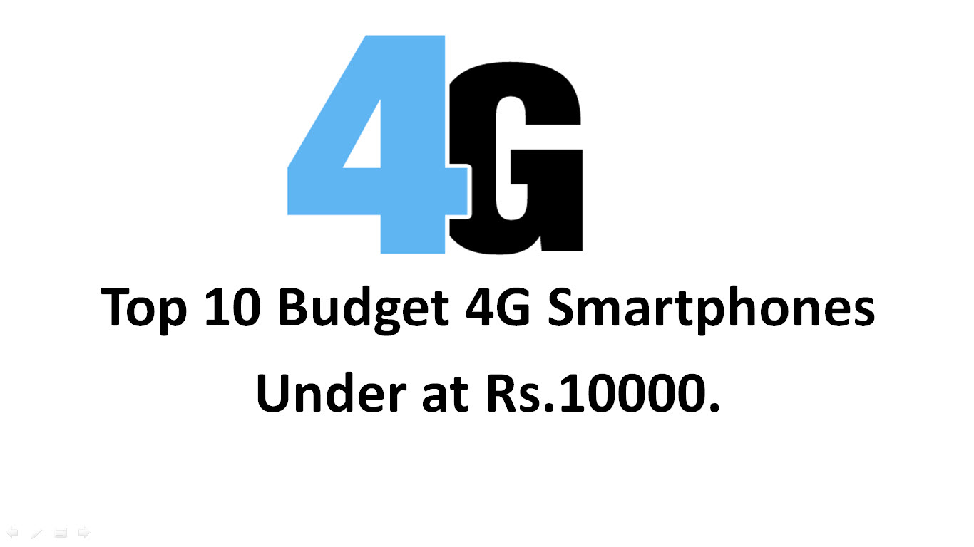 Top 10 Budget 4G Smartphones Under at Rs.10000.