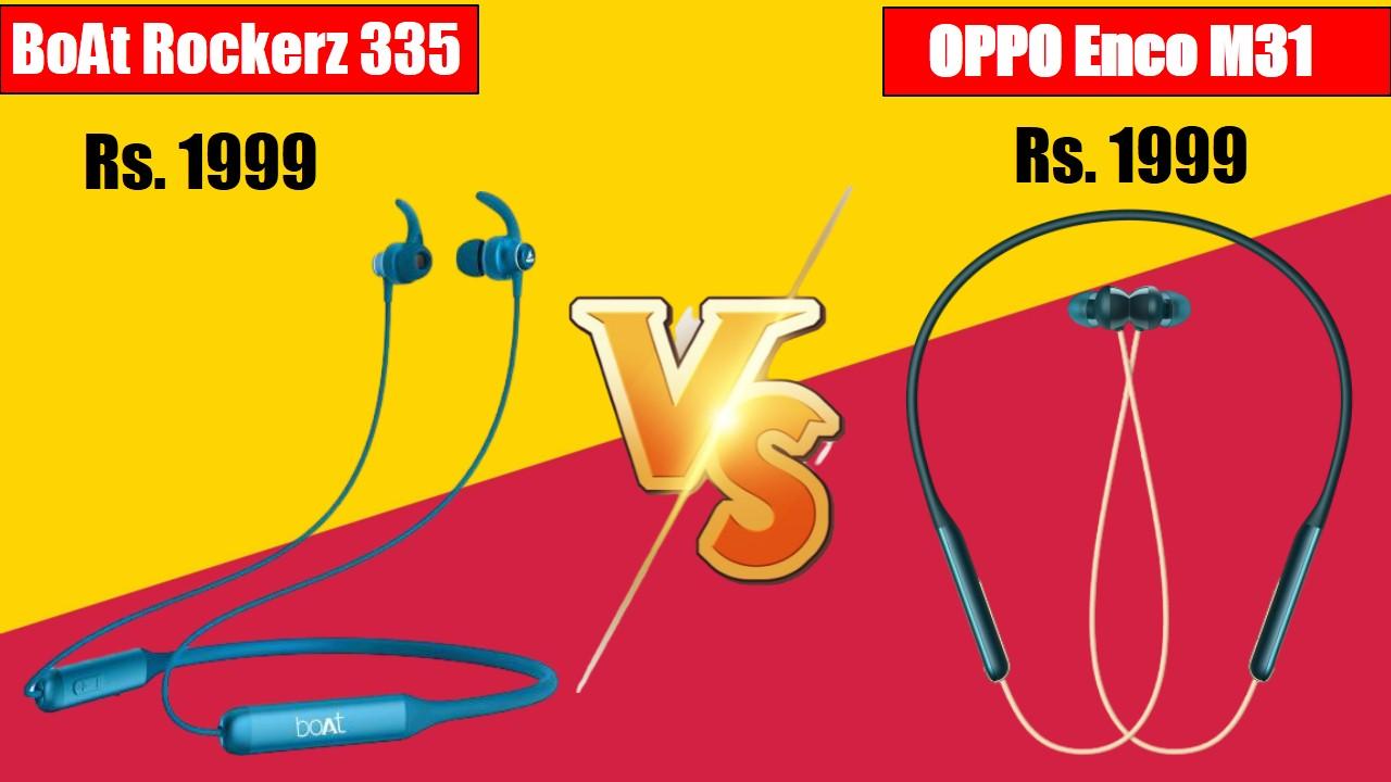 BoAt Rockerz 335 VS Oppo Enco M31